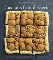 Williams-Sonoma Luscious Fruit Desserts - More than 50 recipes for baking with the season's harvest ebook by The Editors at Williams-Sonoma