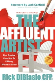The Affluent Artist - How Creative Could You Be If Money Wasn't an Issue? the Money Book for Creative People ebook by Rick Dibiasio