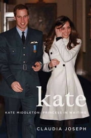 Kate - Kate Middleton: Princess in Waiting ebook by Claudia Joseph