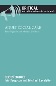 Adult social care ebook by Ferguson, Iain,Lavalette, Michael