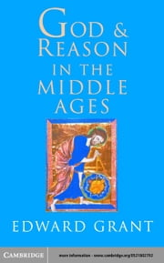 God and Reason in the Middle Ages ebook by Grant, Edward
