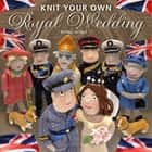 Knit Your Own Royal Wedding ebook by Fiona Goble