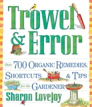 Trowel and Error - Over 700 Organic Remedies, Shortcuts, and Tips for the Gardener ebook by Sharon Lovejoy
