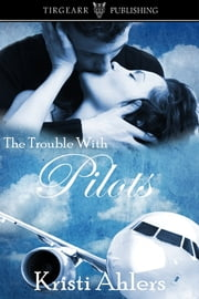 The Trouble with Pilots ebook by Kristi Ahlers
