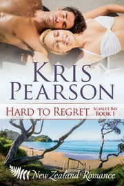 Hard To Regret: Scarlet Bay Book 1 ebook by Kris Pearson
