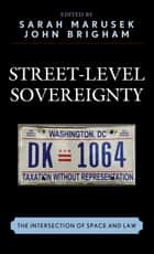 Street-Level Sovereignty - The Intersection of Space and Law ebook by Nadirsyah Hosen, John Brigham, Margaret Mott,...
