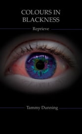 Colours In Blackness: Book #2 - Reprieve ebook by Tammy Dunning
