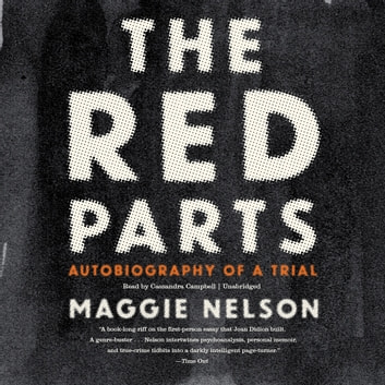 The Red Parts - Autobiography of a Trial audiobook by Maggie Nelson