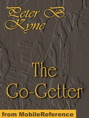 The Go-Getter. A Story That Tells You How To Be One (Mobi Classics) ebook by Peter B. Kyne