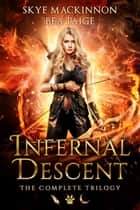 Infernal Descent - The Complete Trilogy ebook by Skye MacKinnon, Bea Paige