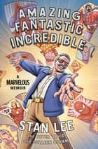 Amazing Fantastic Incredible - A Marvelous Memoir ebook by Stan Lee, Peter David, Colleen Doran