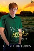 Vying for his Affection ebook by Charlie Richards