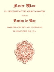 The Chronicle of the Norman Conquest [Illustrated] ebook by Master Wace