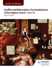 Access to History: Conflict and Reformation: The establishment of the Anglican Church 1529-70 ebook by Roger Turvey