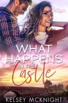 What Happens in the Castle ebook by Kelsey McKnight