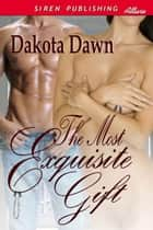 The Most Exquisite Gift ebook by Dakota Dawn