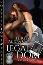 Legal Dom ebook by TL Reeve, Audra Carusso