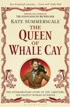 The Queen of Whale Cay - The Extraordinary Story of 'Joe' Carstairs, the Fastest Woman on Water ebook by Kate Summerscale