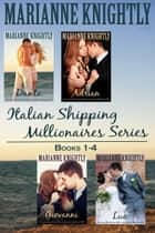 Italian Shipping Millionaires Box Set (Books 1-4) ebook by Marianne Knightly