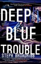 Deep Blue Trouble ebook by Steph Broadribb