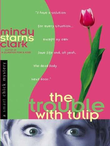 The Trouble with Tulip ebook by Mindy Starns Clark