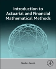 Introduction to Actuarial and Financial Mathematical Methods ebook by Stephen Garrett