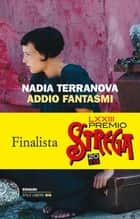 Addio fantasmi eBook by Nadia Terranova
