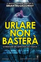 Urlare non basterà ebook by Brian McGilloway