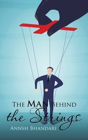 The Man Behind the Strings ebook by Annsh Bhandari