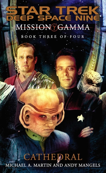 Mission Gamma Book Three: Cathedral - Star Trek Deep Space Nine ebook by Andy Mangels and Michael A. Martin
