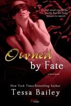Owned By Fate ebook by Tessa Bailey