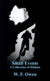 Small Events: A Collection of Haibun ebook by W. F. Owen
