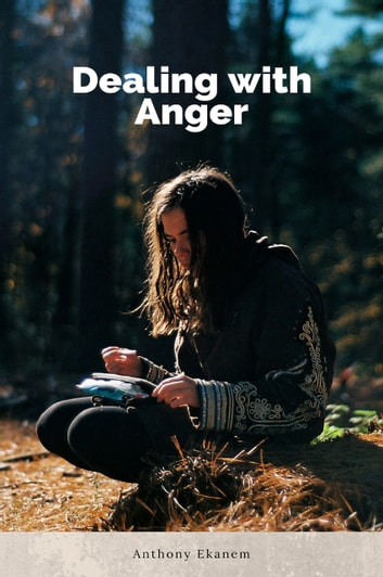 Dealing with Anger ebook by Anthony Ekanem