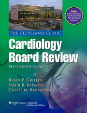 The Cleveland Clinic Cardiology Board Review ebook by Brian P. Griffin,Samir R. Kapadia,Curtis M. Rimmerman