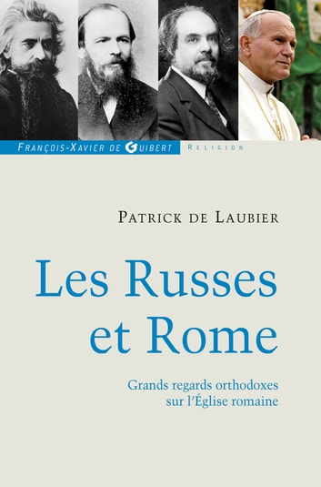 Les Russes et Rome - Quelques regards orthodoxes sur l'Eglise romaine ebook by Patrick de Laubier,Patrick de Laubier