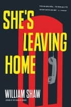 She's Leaving Home ebook door William Shaw