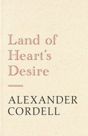Land of Heart's Desire ebook by Alexander Cordell