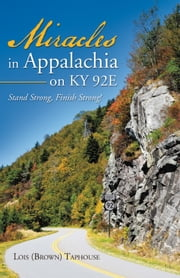 Miracles in Appalachia on KY 92E - Stand Strong, Finish Strong! ebook by Lois (Brown) Taphouse