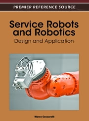 Service Robots and Robotics - Design and Application ebook by Marco Ceccarelli