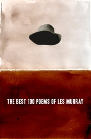 The Best 100 Poems of Les Murray ebook by Les Murray
