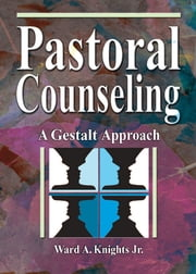 Pastoral Counseling - A Gestalt Approach ebook by Ward A Knights, Jr,Harold G Koenig