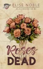 Roses are Dead ebook by Elise Noble