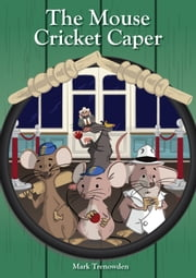 The Mouse Cricket Caper ebook by Mark Trenowden