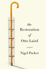 The Restoration of Otto Laird - A Novel ebook by Nigel Packer