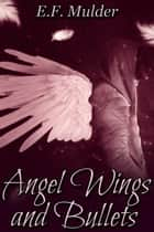 Angel Wings and Bullets ebook by E.F. Mulder