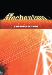 The Mechanism ebook by John Snyder III