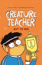 Creature Teacher Out to Win ebook by Sam Watkins, David O'Connell