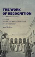 The Work of Recognition ebook by Jason McGraw