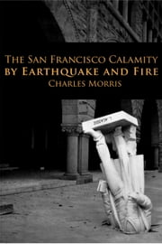 The San Francisco Calamity ebook by Charles Morris