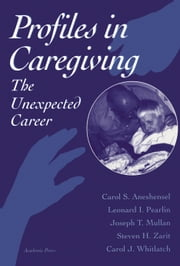 Profiles in Caregiving: The Unexpected Career ebook by Aneshensel, Carol S.